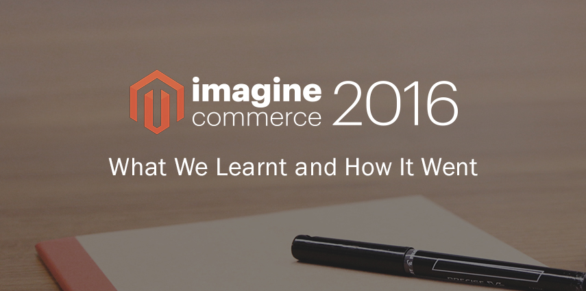 Magento Imagine- What We Learnt and How It Went