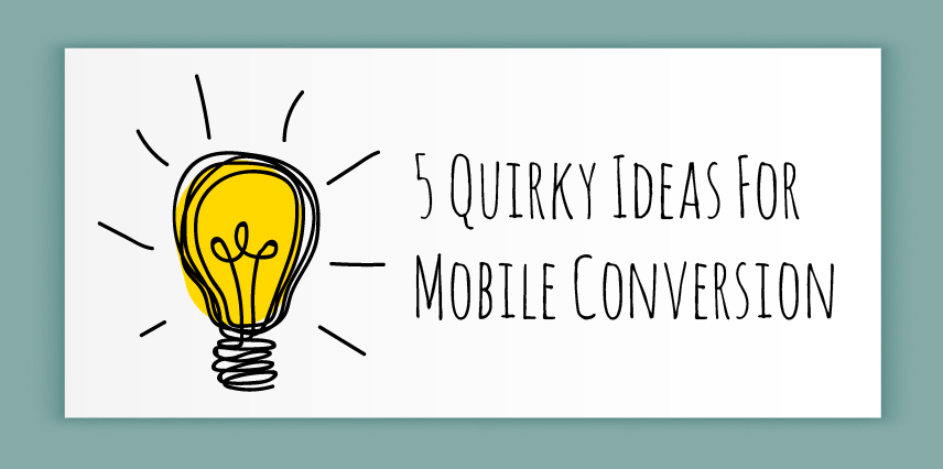 rasbor_5_quirky_ideas_for_mobile_conversion-01