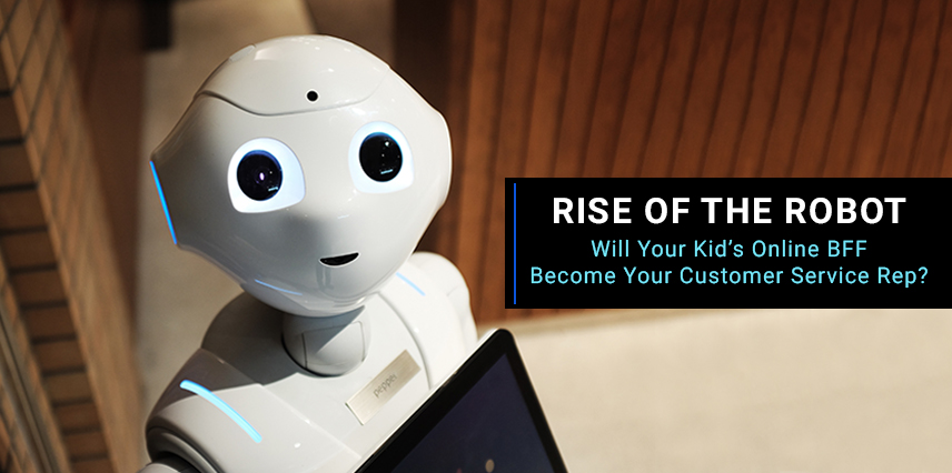 Rise of the Robot Will Your Kid's Online BFF Become Your Customer Service Rep